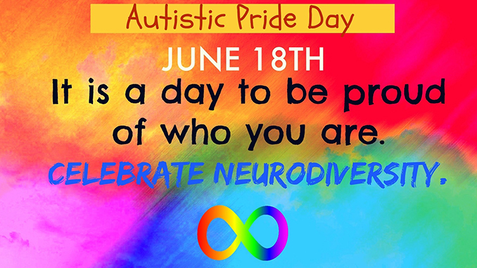 Autistic Pride Day: June 18th. It is a day to be proud of who you are. Celebrate neurodiversity.